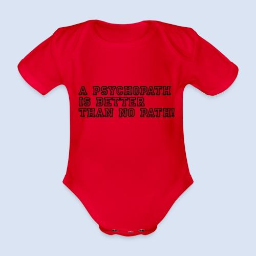 Psychopath is better than - Baby Bio-Kurzarm-Body