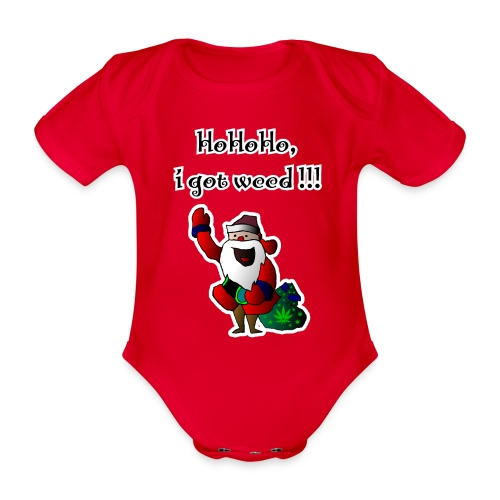 Santa HoHoHo, i got weed !!! cannabis - Organic Short-sleeved Baby Bodysuit