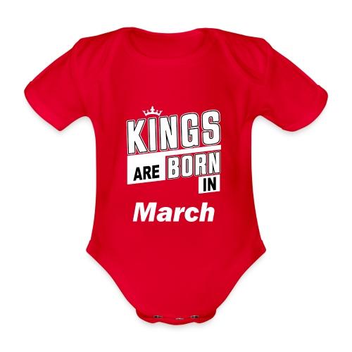 KINGS ARE BORN IN MARCH - Baby Bio-Kurzarm-Body