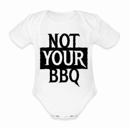 NOT YOUR BBQ BARBECUE - Coole Statement Geschenk - Baby Bio-Kurzarm-Body