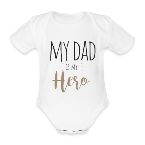 My dad is my Hero - Baby Bio-Kurzarm-Body