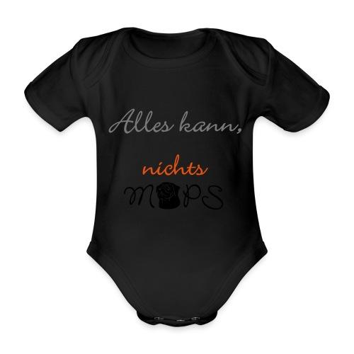 Alles kann nichts Mops - nichts muss - Baby Bio-Kurzarm-Body