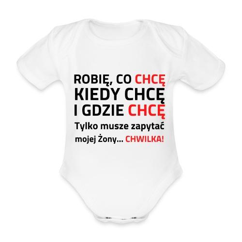 ROBIĘ CO CHCĘ KIEDY CHCĘ I GDZIE CHCĘ - Ekologiczne body niemowlęce z krótkim rękawem