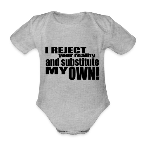 I reject your reality and substitute my own - Organic Short-sleeved Baby Bodysuit
