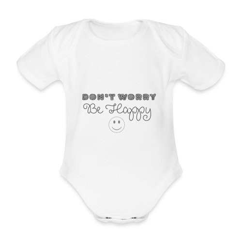 Don't Worry - Be happy - Organic Short-sleeved Baby Bodysuit