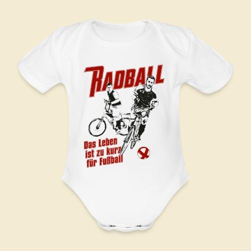 Radball | Das Leben ist zu kurz für Fußball - Baby Bio-Kurzarm-Body