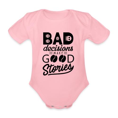 Schlechte Entscheidungen machen gute Geschichten - Baby Bio-Kurzarm-Body