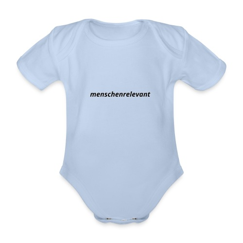 menschenrelevant statt systemrelevant - Baby Bio-Kurzarm-Body