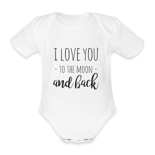 I love you to the moon and back - Baby Bio-Kurzarm-Body
