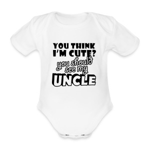 You think I'm cute you should see my Uncle - Organic Short-sleeved Baby Bodysuit