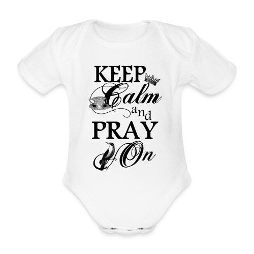 keep calm and pray on - Baby Bio-Kurzarm-Body