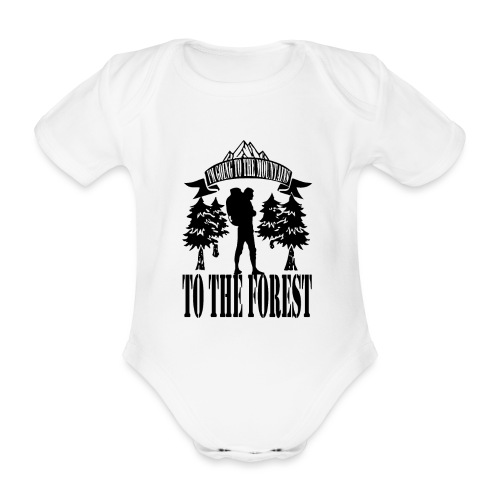 I m going to the mountains to the forest - Organic Short-sleeved Baby Bodysuit