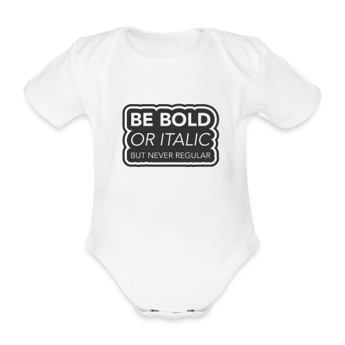 Be bold, or italic but never regular - Baby bio-rompertje met korte mouwen