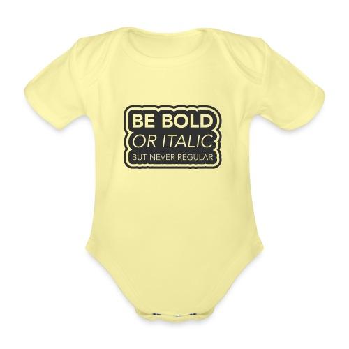 Be bold, or italic but never regular - Baby bio-rompertje met korte mouwen