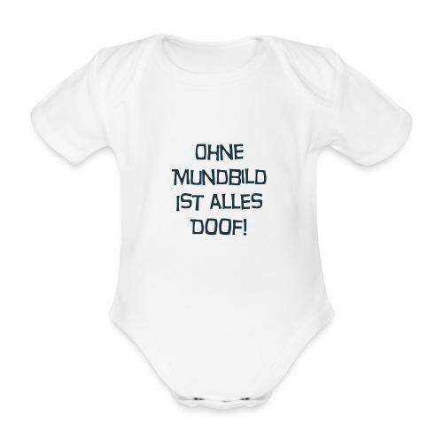Ohne Mundbild ist alles doof - Baby Bio-Kurzarm-Body