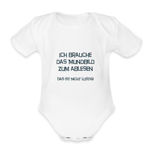 Ich brauche das Mundbild zum ablesen - Baby Bio-Kurzarm-Body