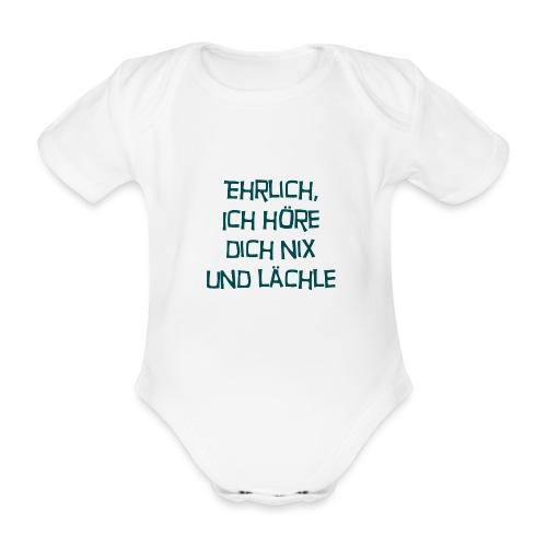 Ehrlich, ich höre dich nix - Baby Bio-Kurzarm-Body