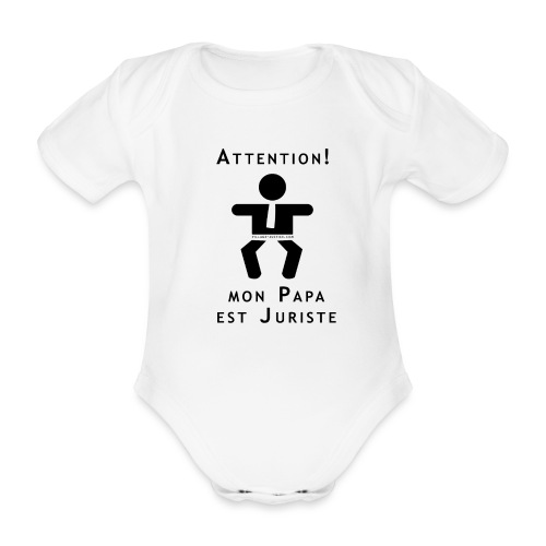 Attention Papa juriste ! - Body Bébé bio manches courtes