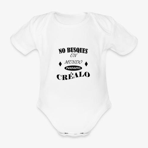 NO BUSQUES UN MUNDO PERFECTO, CRÉALO - Body orgánico de manga corta para bebé