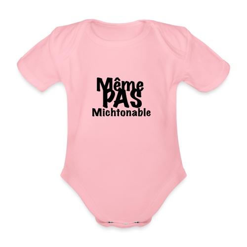 Même pas michtonable - Lettrage Black - Body Bébé bio manches courtes