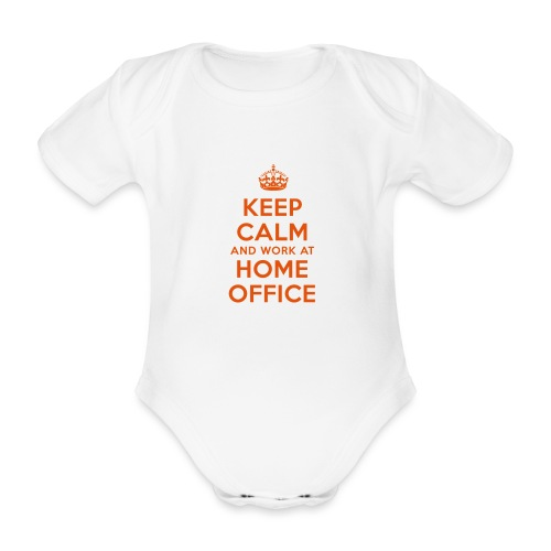 KEEP CALM and work at HOME OFFICE - Baby Bio-Kurzarm-Body