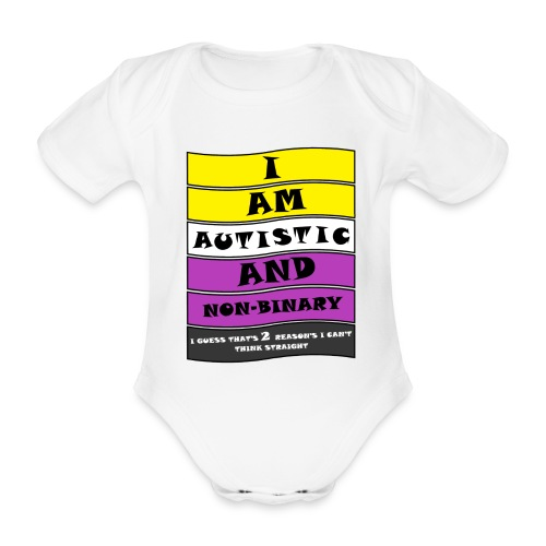 Autistic and Non-binary | Funny Quote - Organic Short-sleeved Baby Bodysuit