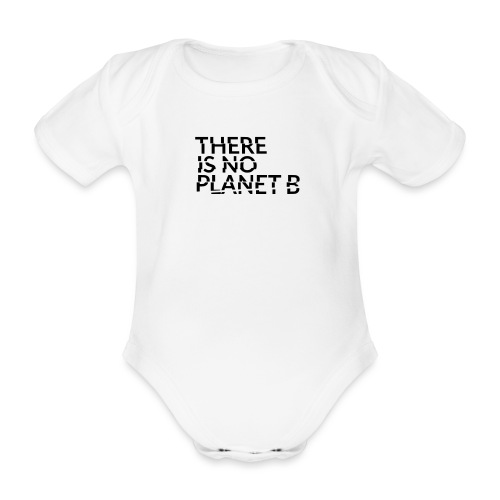 there is no planet b - Baby Bio-Kurzarm-Body