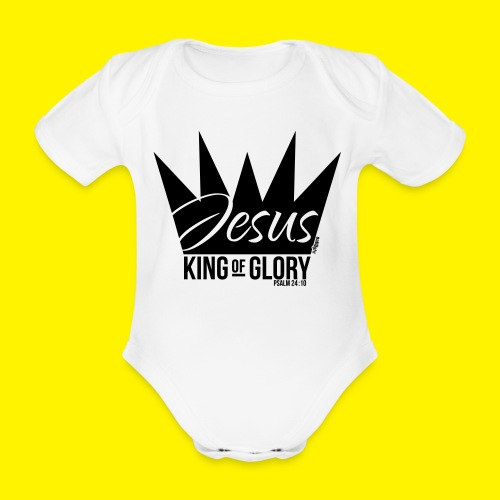 JESUS KING OF GLORY // Psalm 24:10 (BLACK) - Organic Short-sleeved Baby Bodysuit