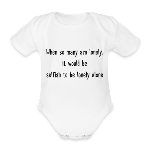 Selfish to be lonely alone - Vauvan lyhythihainen luomu-body