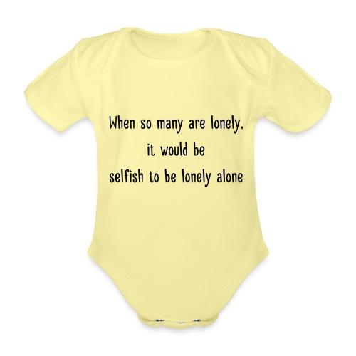Selfish to be lonely alone - Vauvan lyhythihainen luomu-body
