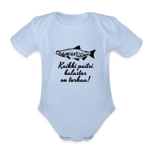 kaikki paitsi kalastus on turhaa - Vauvan lyhythihainen luomu-body