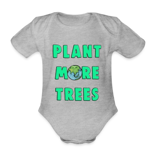 Plant More Trees Global Warming Climate Change - Organic Short-sleeved Baby Bodysuit