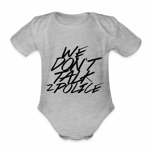 dont talk to police - Baby Bio-Kurzarm-Body