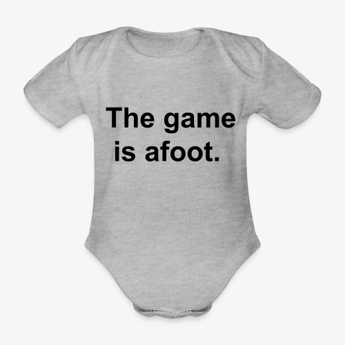 The game is afoot - Sherlock Holmes Quote - Organic Short-sleeved Baby Bodysuit