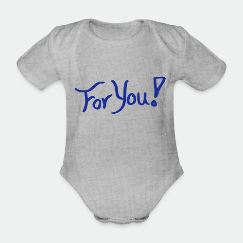 for you! - Organic Short-sleeved Baby Bodysuit