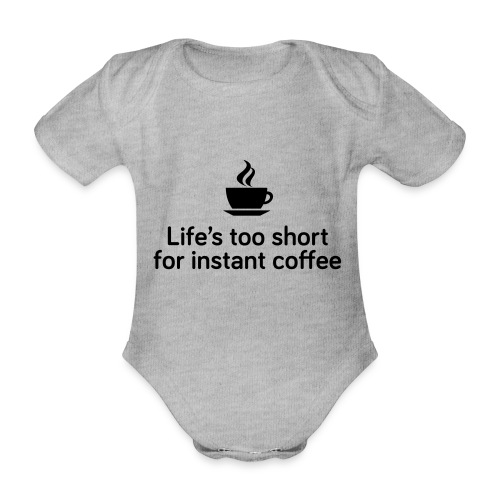 Life's too short for instant coffee - large - Organic Short-sleeved Baby Bodysuit