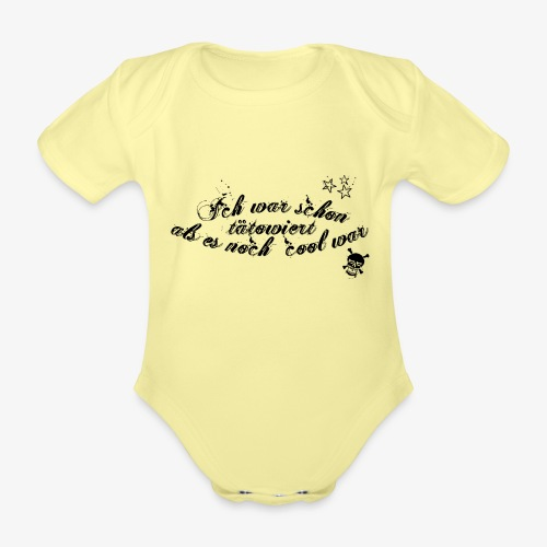 Ich war schon tätowiert als es noch cool war - Baby Bio-Kurzarm-Body