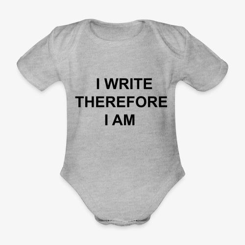 I Write Therefore I Am - Writers Slogan! - Organic Short-sleeved Baby Bodysuit