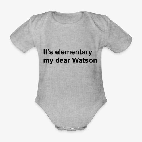 It's elementary my dear Watson - Sherlock Holmes - Organic Short-sleeved Baby Bodysuit