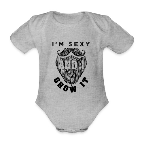 I'm Sexy And I Grow It Funny Beard Quotes Gift - Baby Bio-Kurzarm-Body