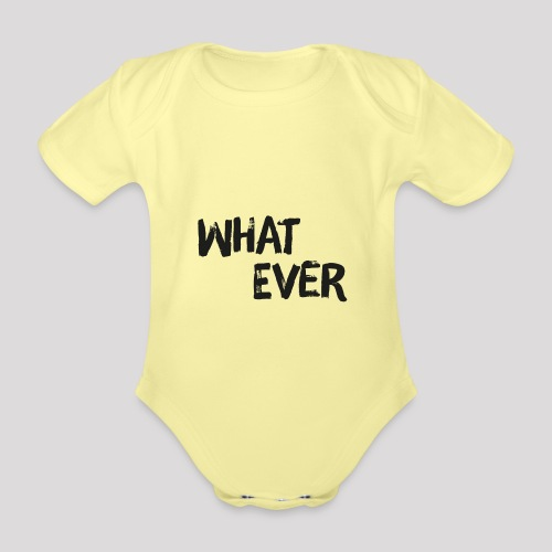 What ever - Cooler Spruch - Baby Bio-Kurzarm-Body