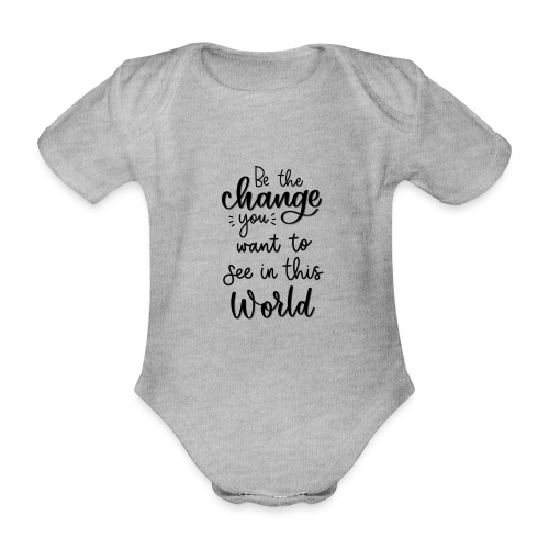 Be the change you want to see in this world - Kortærmet babybody, økologisk bomuld