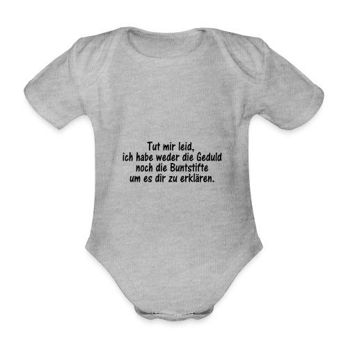 Tut mir leid, ich habe weder die Geduld noch die.. - Baby Bio-Kurzarm-Body