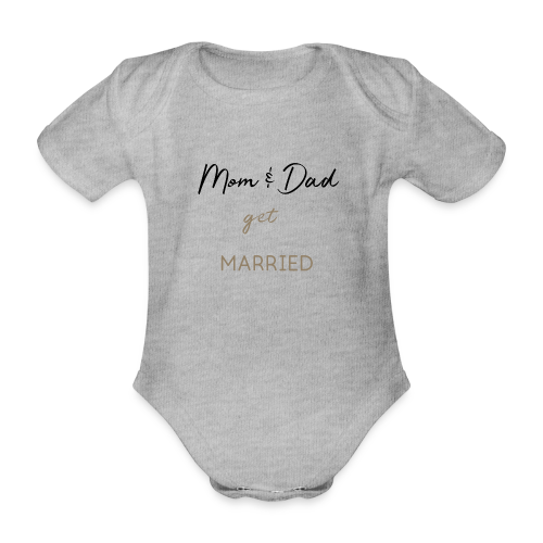 Mom and Dad get married - Baby Bio-Kurzarm-Body