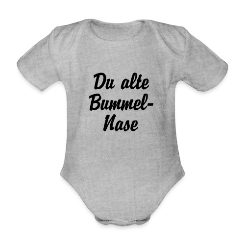Du alte Bummel Nase - Baby Bio-Kurzarm-Body