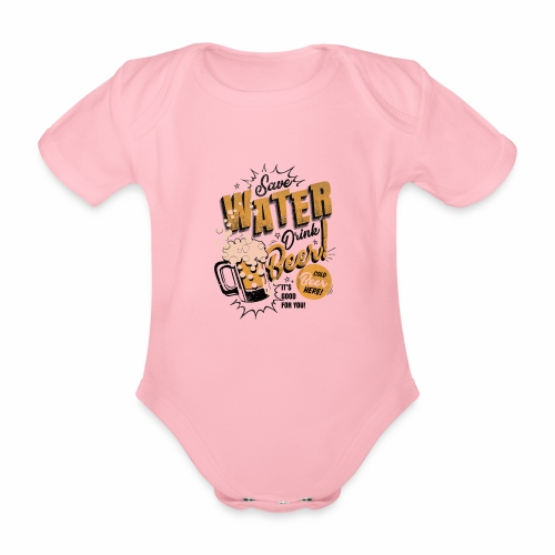 Save Water Drink Beer Trinke Wasser statt Bier - Organic Short-sleeved Baby Bodysuit