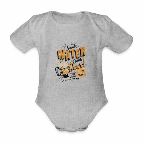 Save Water Drink Beer Drink water instead of beer - Organic Short-sleeved Baby Bodysuit