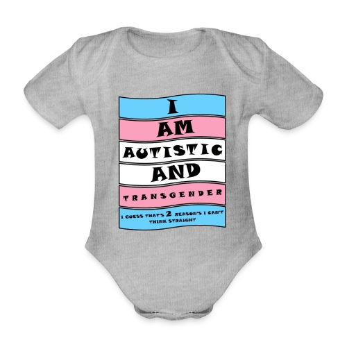 Autistic and Transgender | Funny Quote - Organic Short-sleeved Baby Bodysuit