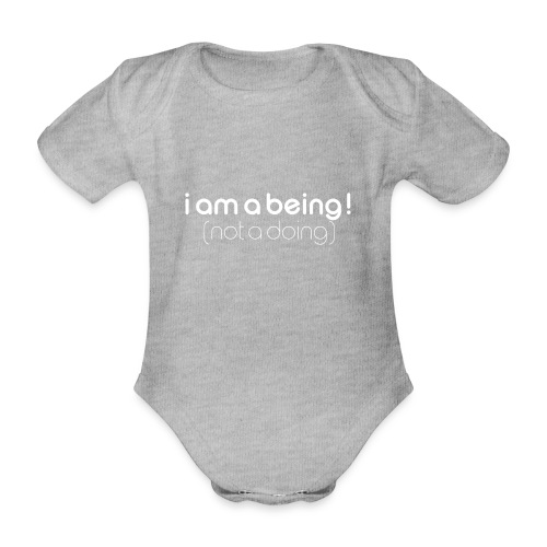 i am a being white - Organic Short-sleeved Baby Bodysuit