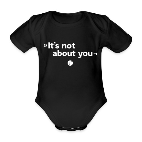 It's not about you - Baby Bio-Kurzarm-Body